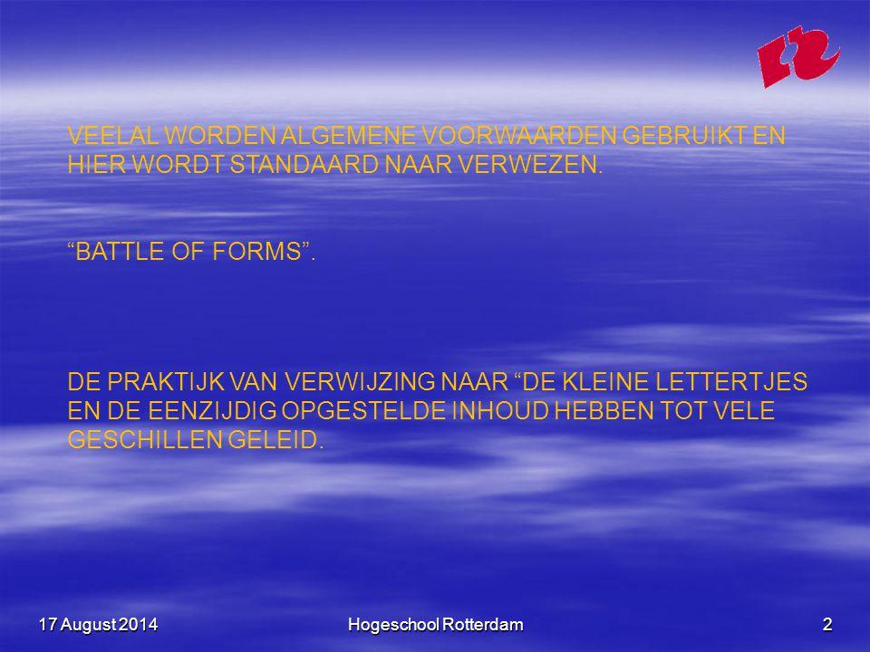 17 August 201417 August 201417 August 2014Hogeschool Rotterdam2 VEELAL WORDEN ALGEMENE VOORWAARDEN GEBRUIKT EN HIER WORDT STANDAARD NAAR VERWEZEN.
