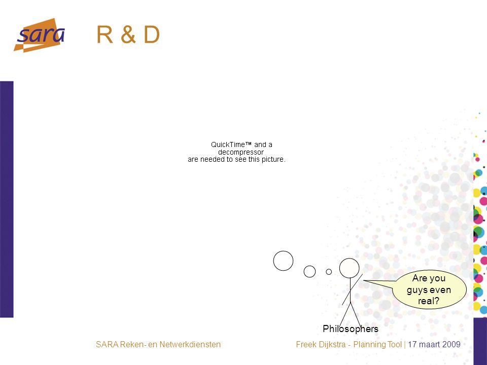 Freek Dijkstra - Planning Tool | 17 maart 2009SARA Reken- en Netwerkdiensten R & D Are you guys even real? Philosophers