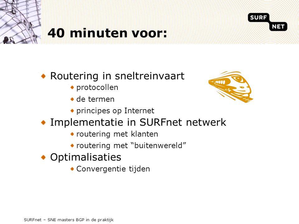 SURFnet – SNE masters BGP in de praktijk 40 minuten voor: Routering in sneltreinvaart protocollen de termen principes op Internet Implementatie in SURFnet netwerk routering met klanten routering met buitenwereld Optimalisaties Convergentie tijden