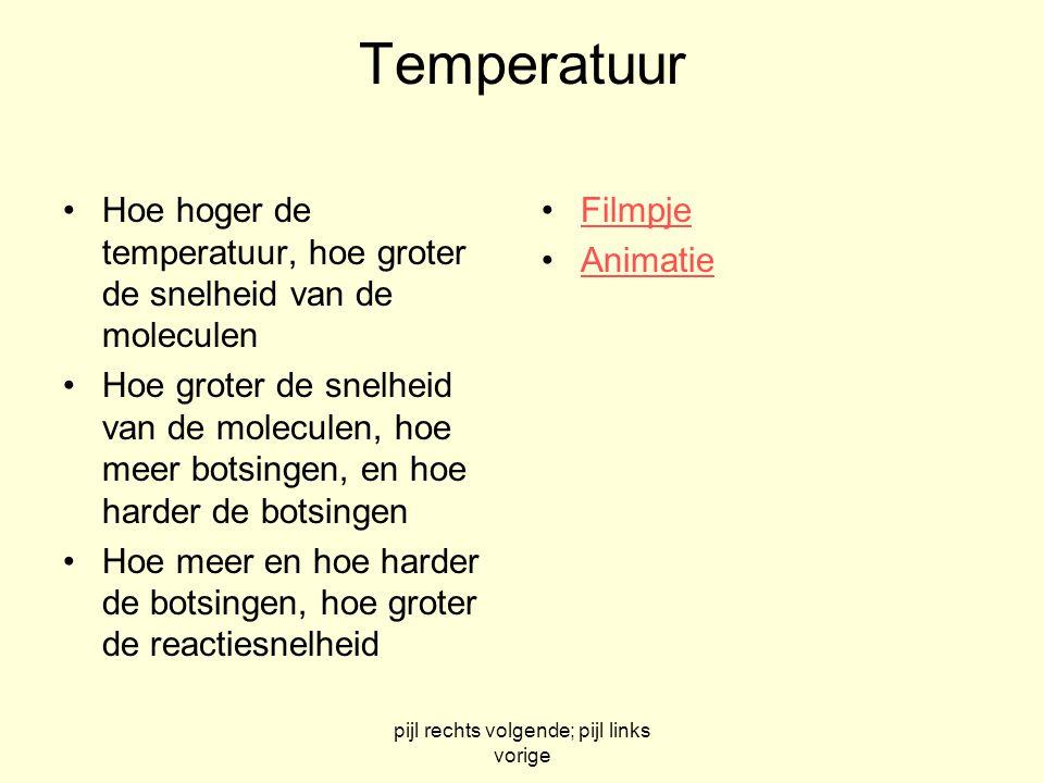 pijl rechts volgende; pijl links vorige Temperatuur Hoe hoger de temperatuur, hoe groter de snelheid van de moleculen Hoe groter de snelheid van de mo