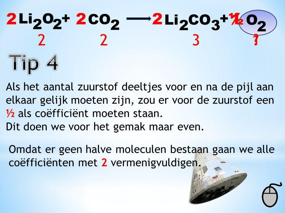 Li O 22 + CO 2 Li CO 2 32 + O We moeten nu alleen de zuurstof deeltjes controleren. Dit doen we door onder de stoffen het aantal deeltjes te zetten be