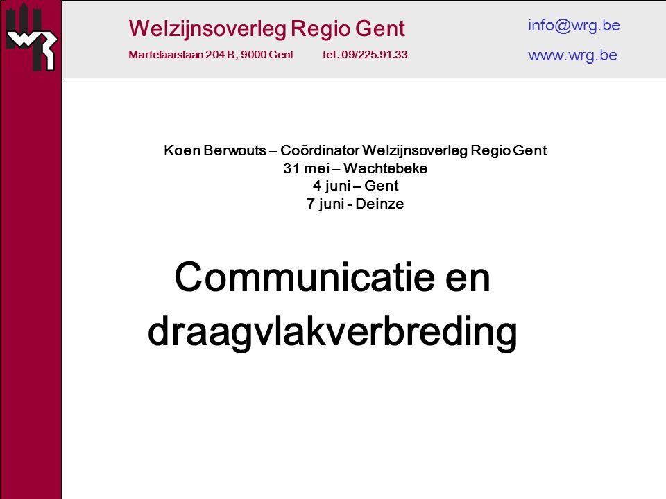Welzijnsoverleg Regio Gent Martelaarslaan 204 B, 9000 Gent tel. 09/225.91.33 info@wrg.be www.wrg.be Koen Berwouts – Coördinator Welzijnsoverleg Regio