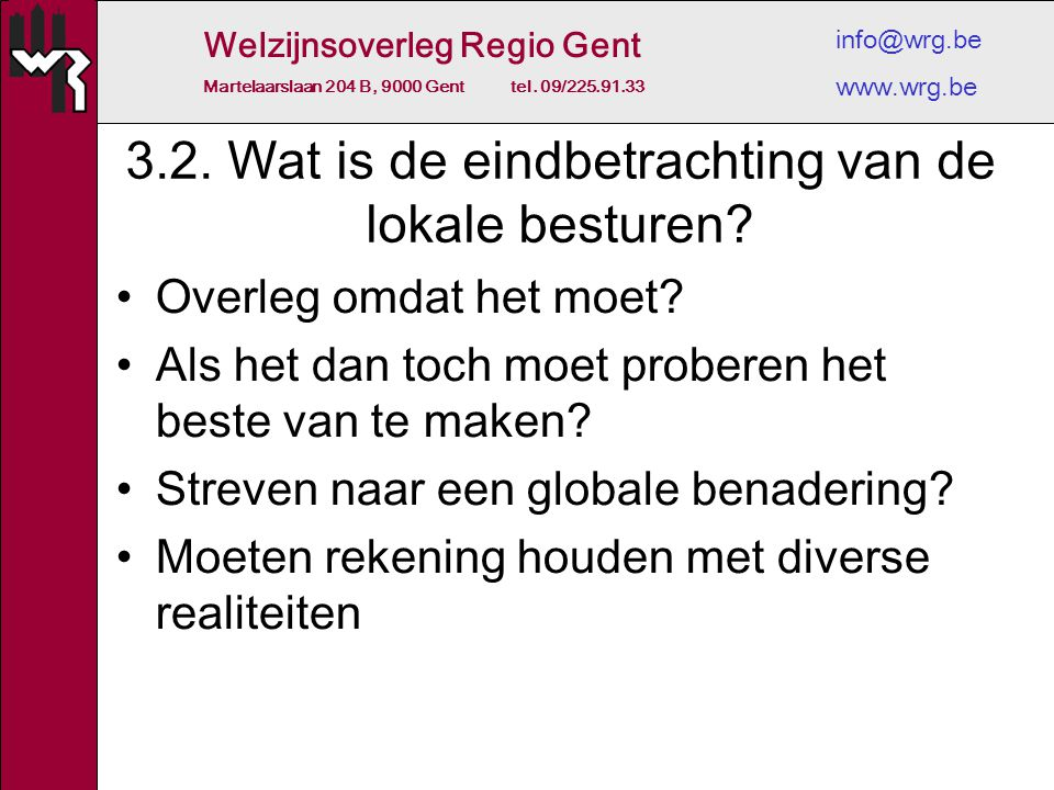 Welzijnsoverleg Regio Gent Martelaarslaan 204 B, 9000 Gent tel. 09/225.91.33 info@wrg.be www.wrg.be 3.2. Wat is de eindbetrachting van de lokale bestu