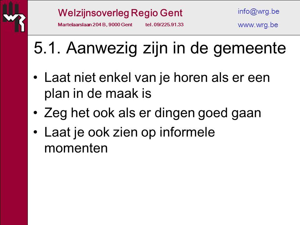 Welzijnsoverleg Regio Gent Martelaarslaan 204 B, 9000 Gent tel. 09/225.91.33 info@wrg.be www.wrg.be 5.1. Aanwezig zijn in de gemeente Laat niet enkel