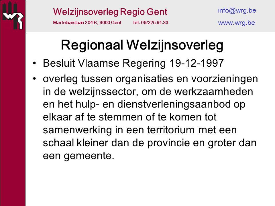 Welzijnsoverleg Regio Gent Martelaarslaan 204 B, 9000 Gent tel. 09/225.91.33 info@wrg.be www.wrg.be Regionaal Welzijnsoverleg Besluit Vlaamse Regering