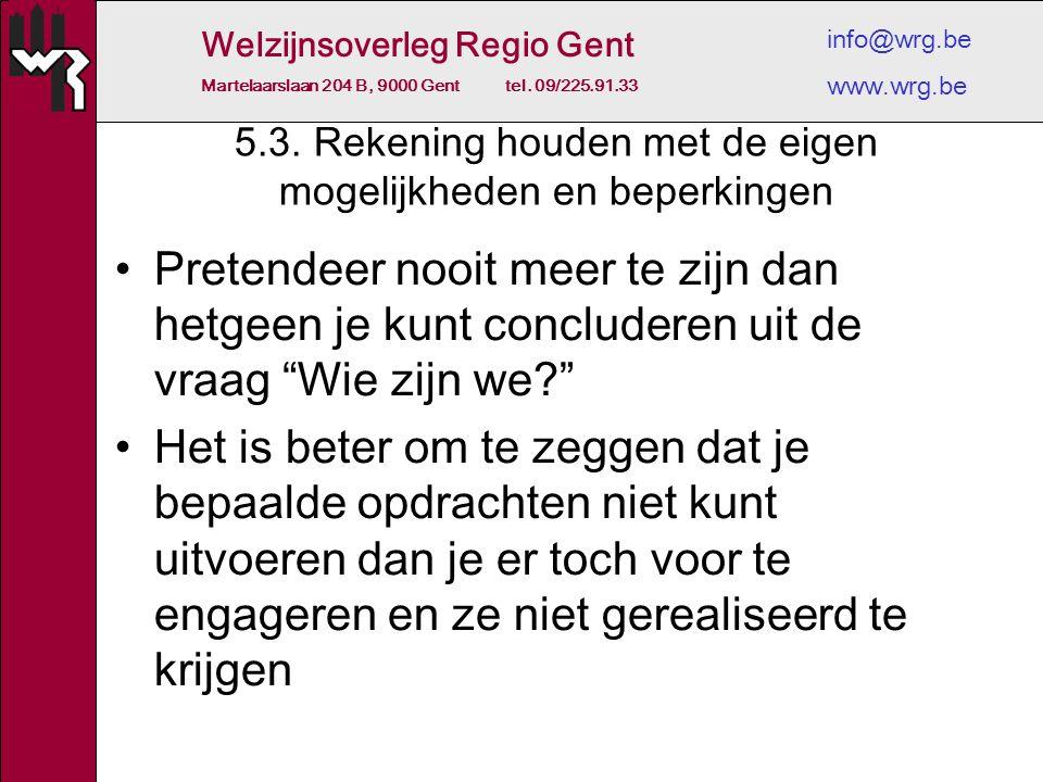Welzijnsoverleg Regio Gent Martelaarslaan 204 B, 9000 Gent tel. 09/225.91.33 info@wrg.be www.wrg.be 5.3. Rekening houden met de eigen mogelijkheden en
