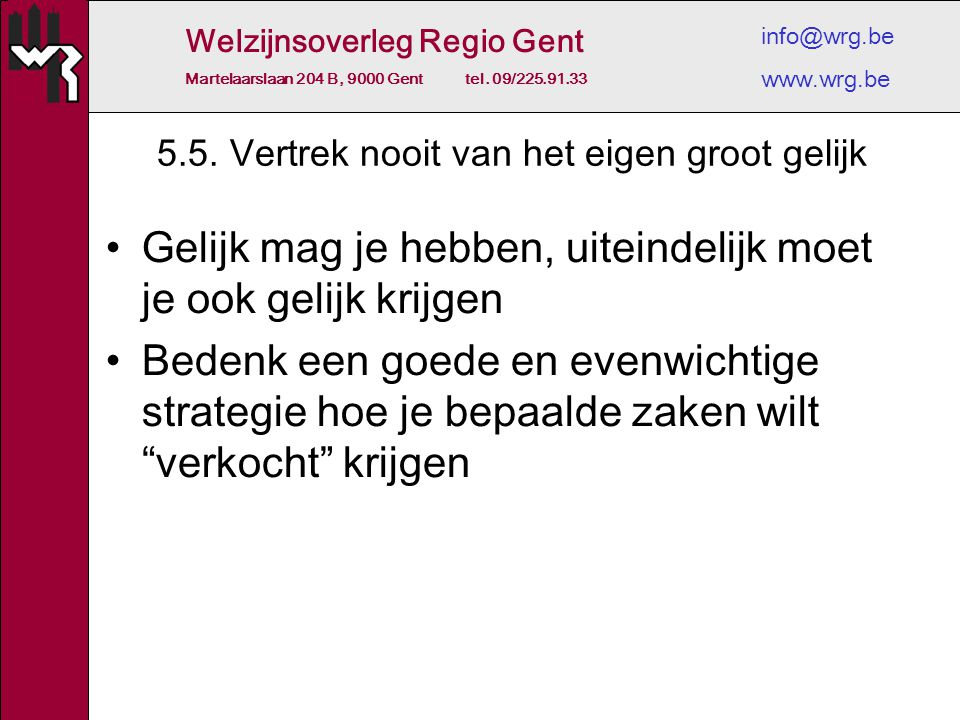 Welzijnsoverleg Regio Gent Martelaarslaan 204 B, 9000 Gent tel. 09/225.91.33 info@wrg.be www.wrg.be 5.5. Vertrek nooit van het eigen groot gelijk Geli