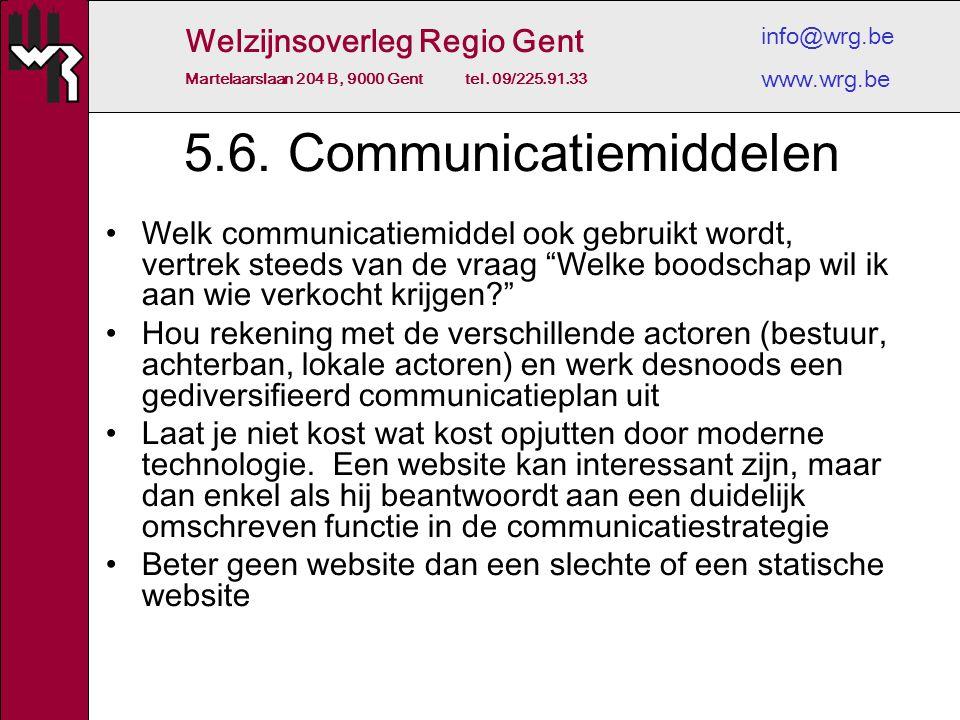 Welzijnsoverleg Regio Gent Martelaarslaan 204 B, 9000 Gent tel. 09/225.91.33 info@wrg.be www.wrg.be 5.6. Communicatiemiddelen Welk communicatiemiddel