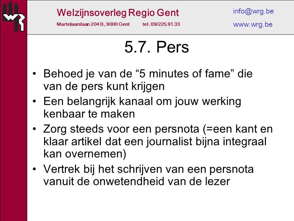 """Welzijnsoverleg Regio Gent Martelaarslaan 204 B, 9000 Gent tel. 09/225.91.33 info@wrg.be www.wrg.be 5.7. Pers Behoed je van de """"5 minutes of fame"""" die"""