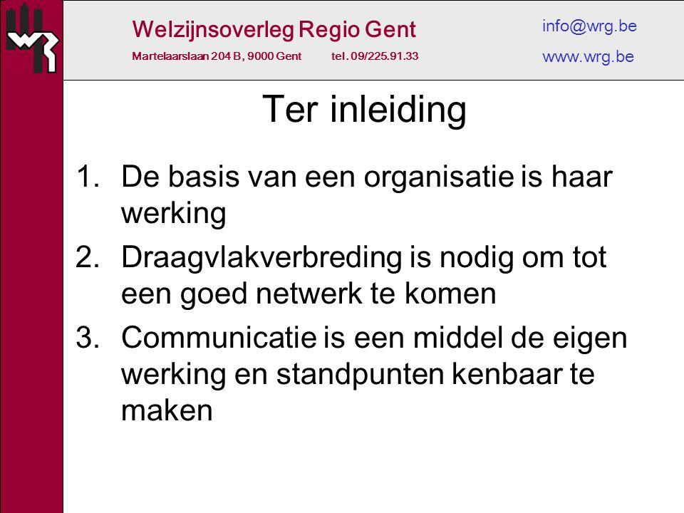 Welzijnsoverleg Regio Gent Martelaarslaan 204 B, 9000 Gent tel. 09/225.91.33 info@wrg.be www.wrg.be Ter inleiding 1.De basis van een organisatie is ha