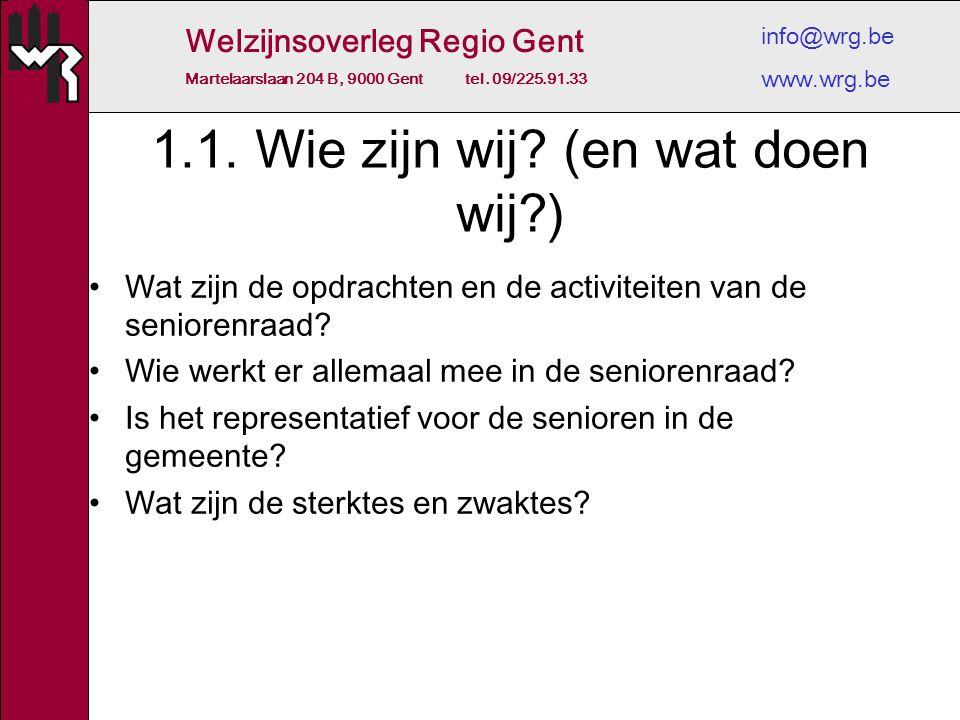 Welzijnsoverleg Regio Gent Martelaarslaan 204 B, 9000 Gent tel. 09/225.91.33 info@wrg.be www.wrg.be 1.1. Wie zijn wij? (en wat doen wij?)  Wat zijn d