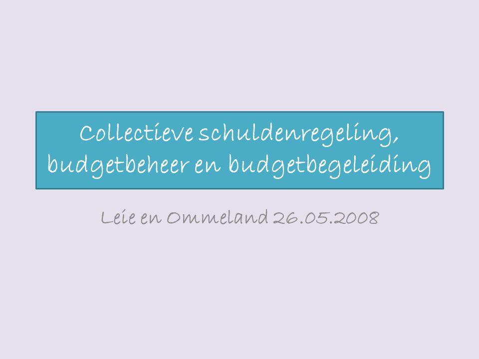 Collectieve schuldenregeling, budgetbeheer en budgetbegeleiding Leie en Ommeland 26.05.2008