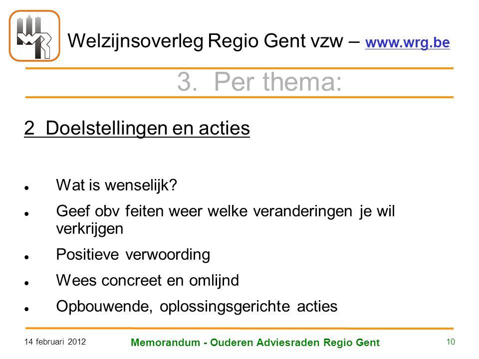 Welzijnsoverleg Regio Gent vzw – www.wrg.be 14 februari 2012 Memorandum - Ouderen Adviesraden Regio Gent 10 3. Per thema: 2 Doelstellingen en acties W