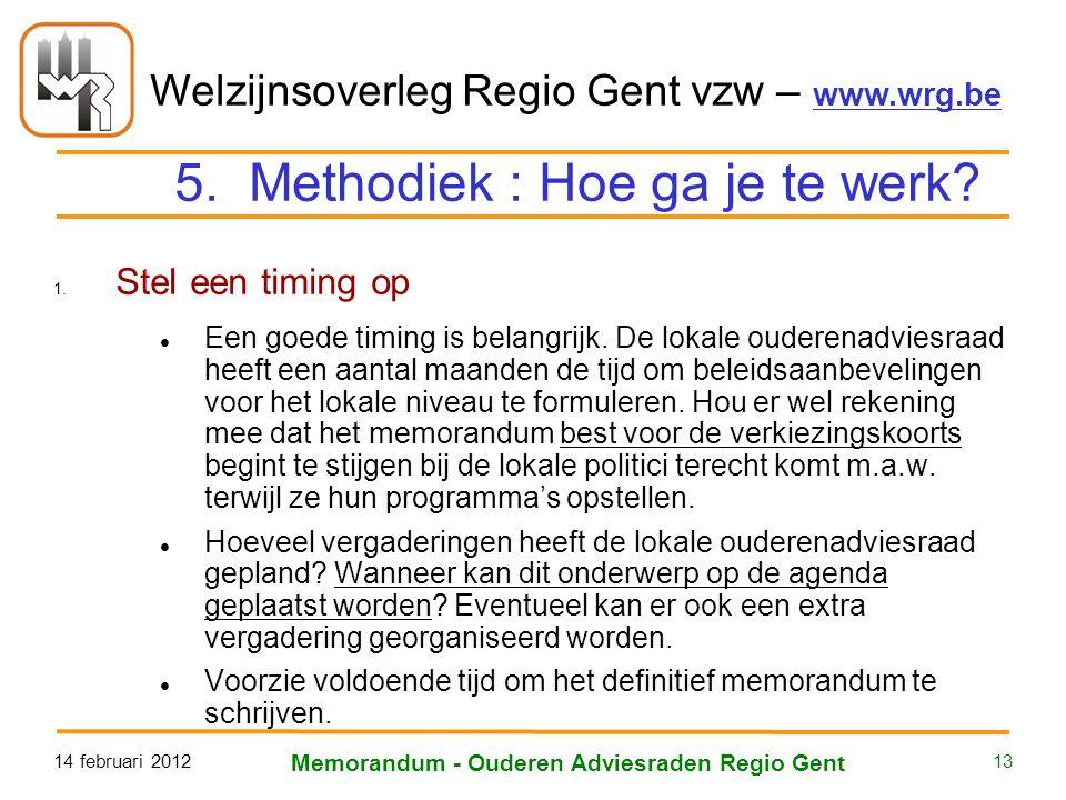 Welzijnsoverleg Regio Gent vzw – www.wrg.be 14 februari 2012 Memorandum - Ouderen Adviesraden Regio Gent 13 5. Methodiek : Hoe ga je te werk? 1. Stel