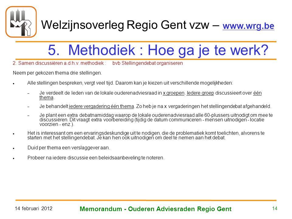 Welzijnsoverleg Regio Gent vzw – www.wrg.be 14 februari 2012 Memorandum - Ouderen Adviesraden Regio Gent 14 5. Methodiek : Hoe ga je te werk? 2. Samen