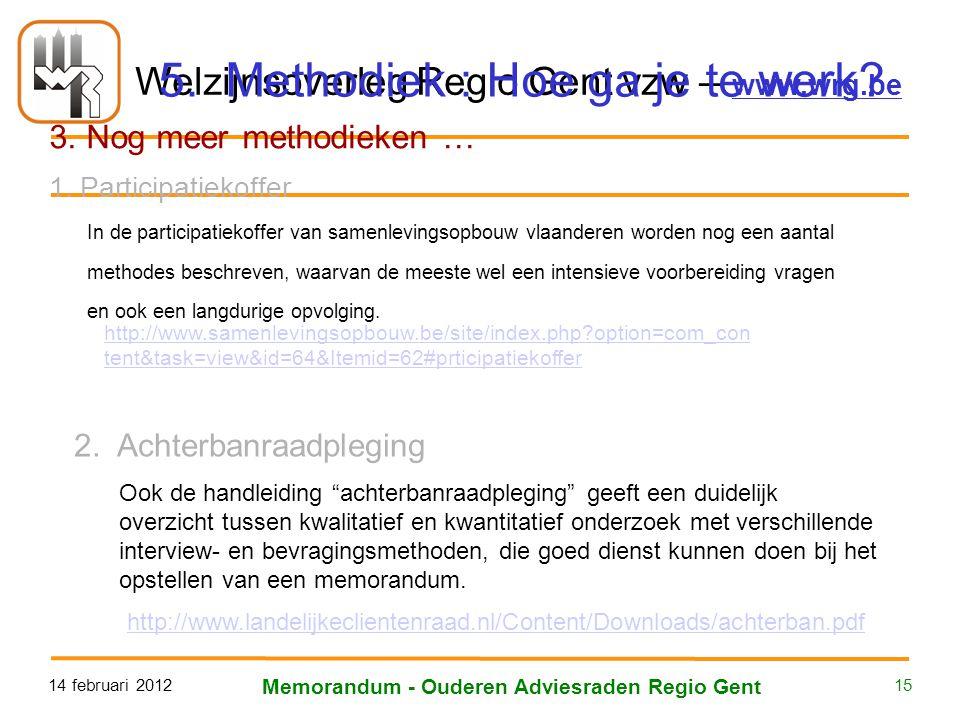 Welzijnsoverleg Regio Gent vzw – www.wrg.be 14 februari 2012 Memorandum - Ouderen Adviesraden Regio Gent 15 5. Methodiek : Hoe ga je te werk? 3. Nog m