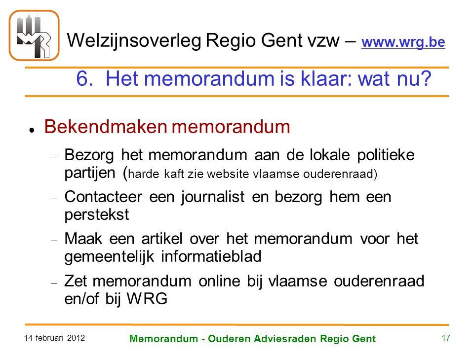 Welzijnsoverleg Regio Gent vzw – www.wrg.be 14 februari 2012 Memorandum - Ouderen Adviesraden Regio Gent 17 6. Het memorandum is klaar: wat nu? Bekend