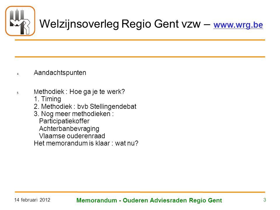 Welzijnsoverleg Regio Gent vzw – www.wrg.be 14 februari 2012 Memorandum - Ouderen Adviesraden Regio Gent 3 4. Aandachtspunten 5. M ethodiek : Hoe ga j