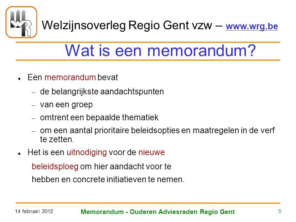 Welzijnsoverleg Regio Gent vzw – www.wrg.be 14 februari 2012 Memorandum - Ouderen Adviesraden Regio Gent 5 Wat is een memorandum? Een memorandum bevat