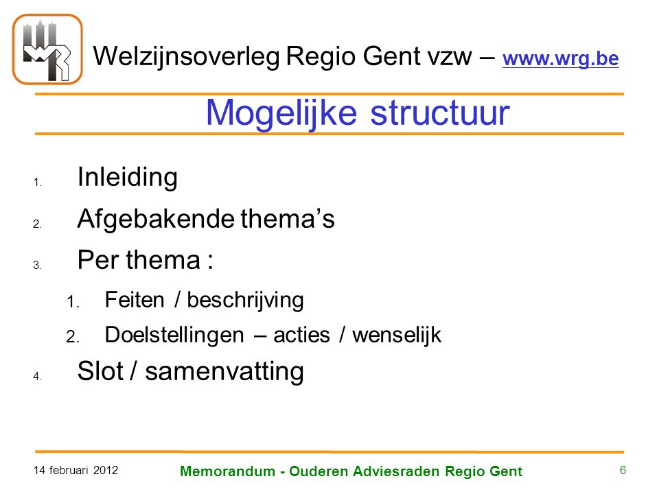 Welzijnsoverleg Regio Gent vzw – www.wrg.be 14 februari 2012 Memorandum - Ouderen Adviesraden Regio Gent 6 Mogelijke structuur 1.