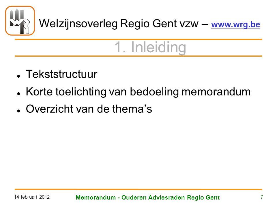 Welzijnsoverleg Regio Gent vzw – www.wrg.be 14 februari 2012 Memorandum - Ouderen Adviesraden Regio Gent 7 1. Inleiding Tekststructuur Korte toelichti