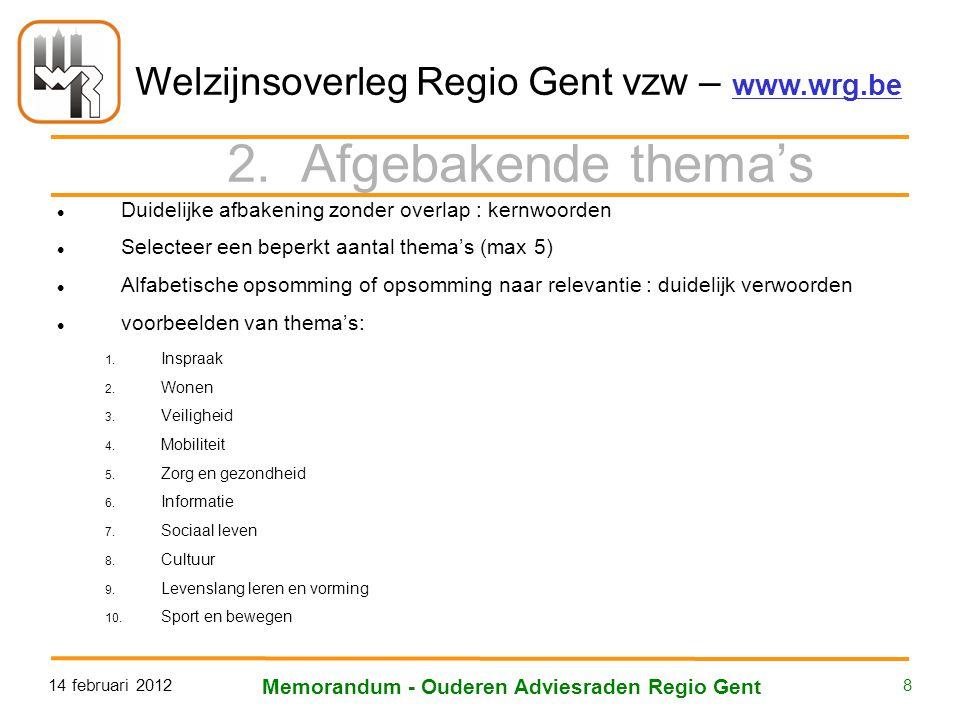 Welzijnsoverleg Regio Gent vzw – www.wrg.be 14 februari 2012 Memorandum - Ouderen Adviesraden Regio Gent 8 2. Afgebakende thema's Duidelijke afbakenin