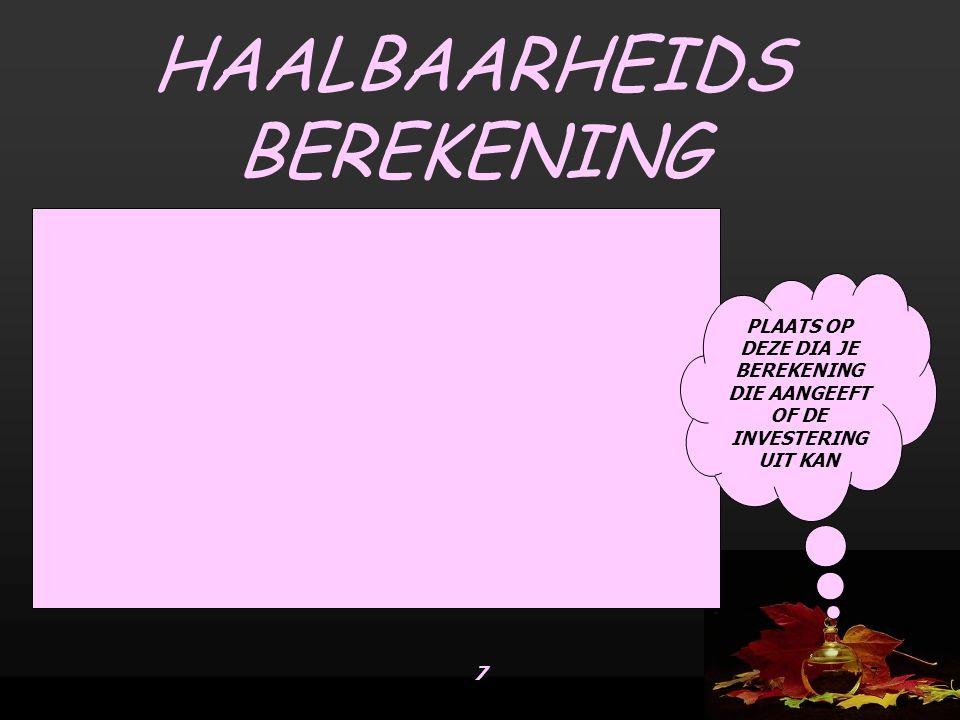 77 HAALBAARHEIDS BEREKENING PLAATS OP DEZE DIA JE BEREKENING DIE AANGEEFT OF DE INVESTERING UIT KAN