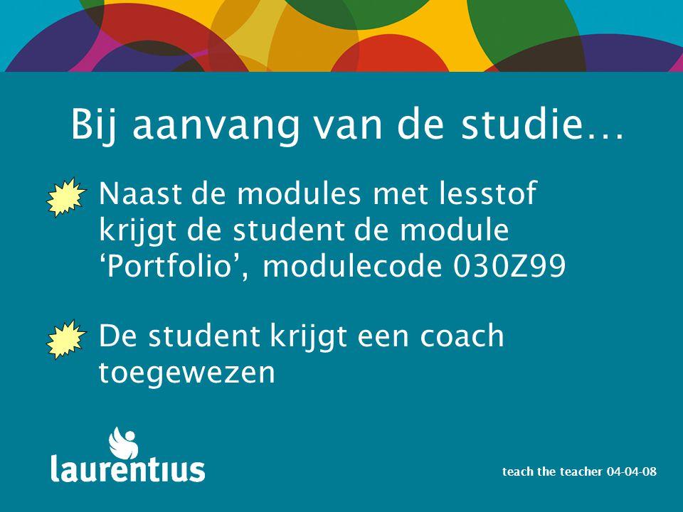 Bij aanvang van de studie… Naast de modules met lesstof krijgt de student de module 'Portfolio', modulecode 030Z99 De student krijgt een coach toegewezen