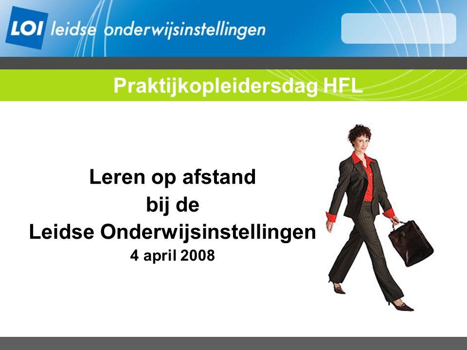 Leren op afstand bij de Leidse Onderwijsinstellingen 4 april 2008 Praktijkopleidersdag HFL