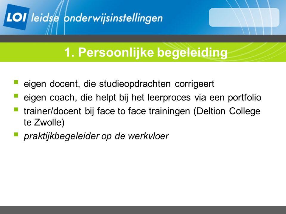 1. Persoonlijke begeleiding  eigen docent, die studieopdrachten corrigeert  eigen coach, die helpt bij het leerproces via een portfolio  trainer/do