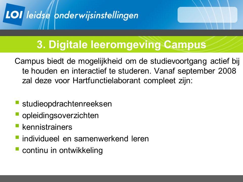 3. Digitale leeromgeving Campus Campus biedt de mogelijkheid om de studievoortgang actief bij te houden en interactief te studeren. Vanaf september 20