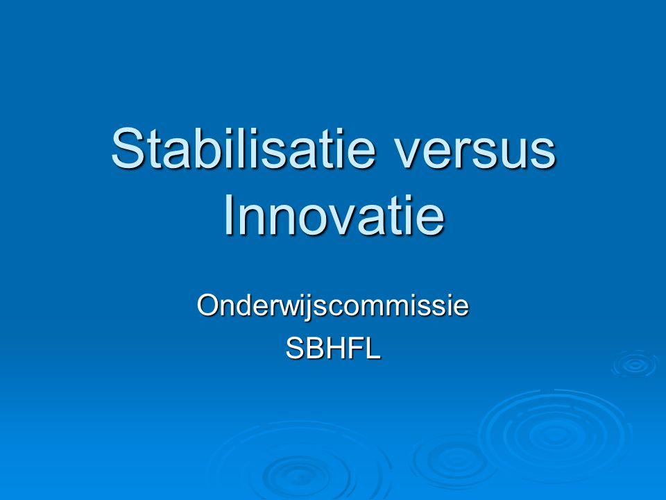 Stabilisatie versus Innovatie OnderwijscommissieSBHFL