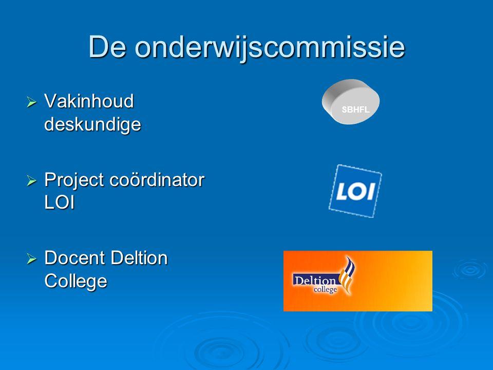 De onderwijscommissie  Vakinhoud deskundige  Project coördinator LOI  Docent Deltion College SBHFL