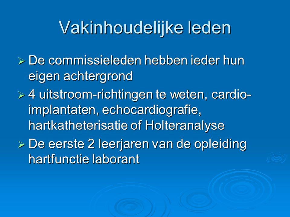 Vakinhoudelijke leden  De commissieleden hebben ieder hun eigen achtergrond  4 uitstroom-richtingen te weten, cardio- implantaten, echocardiografie,
