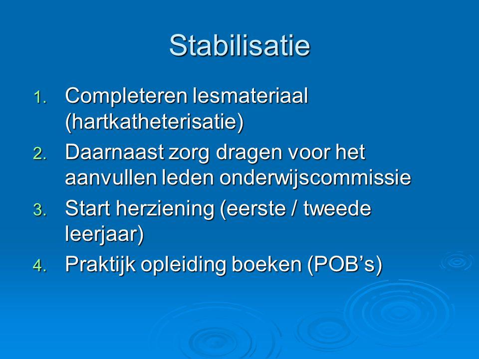 Stabilisatie 1. Completeren lesmateriaal (hartkatheterisatie) 2. Daarnaast zorg dragen voor het aanvullen leden onderwijscommissie 3. Start herziening