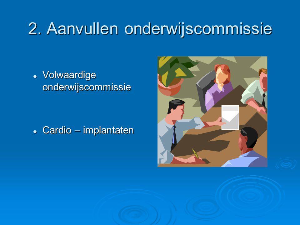 2. Aanvullen onderwijscommissie Volwaardige onderwijscommissie Volwaardige onderwijscommissie Cardio – implantaten Cardio – implantaten