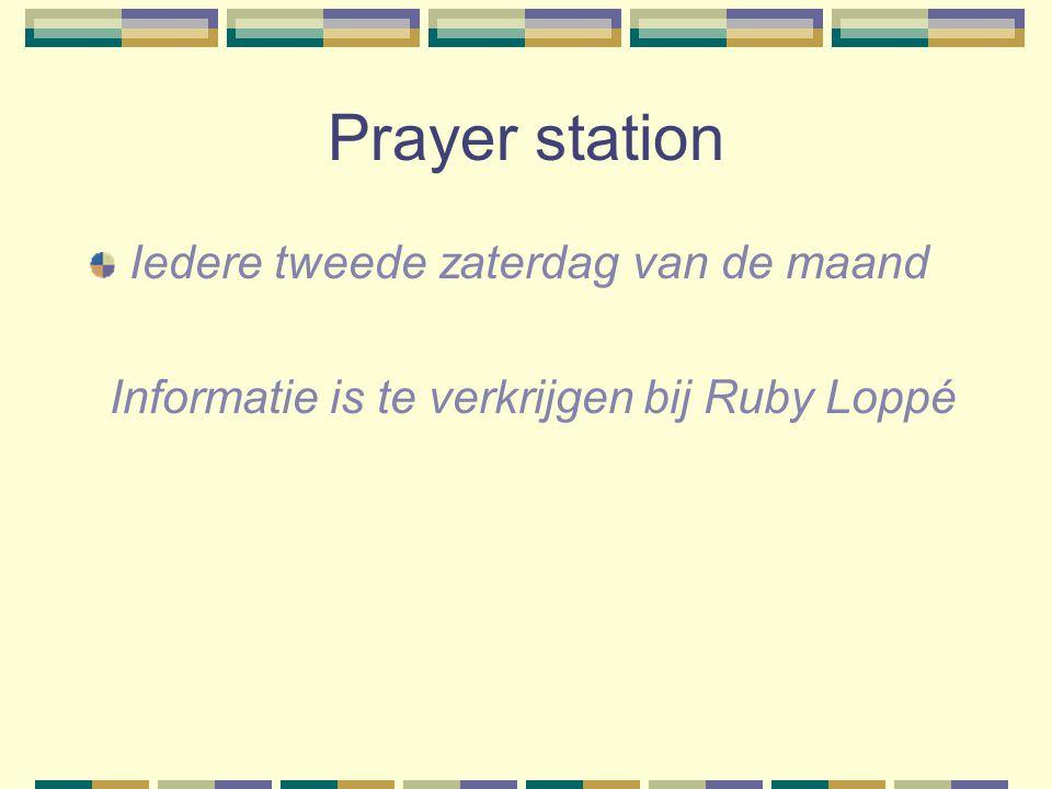 Prayer station Iedere tweede zaterdag van de maand Informatie is te verkrijgen bij Ruby Loppé
