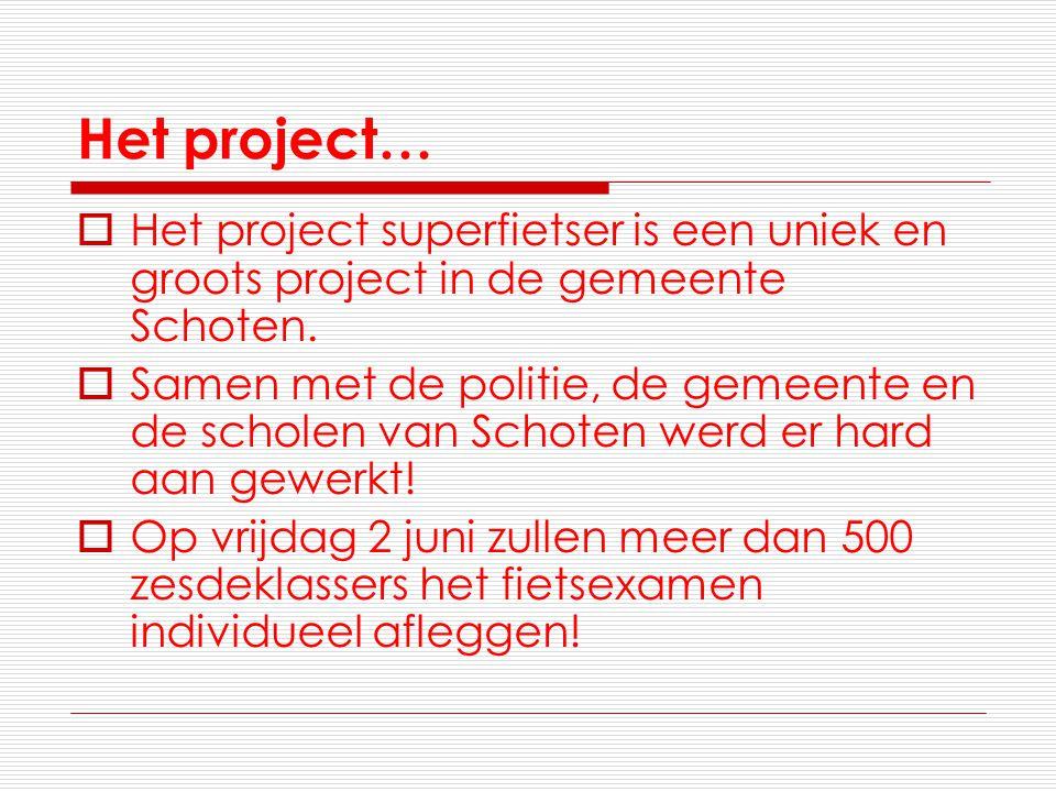 Het project…  Het project superfietser is een uniek en groots project in de gemeente Schoten.  Samen met de politie, de gemeente en de scholen van S