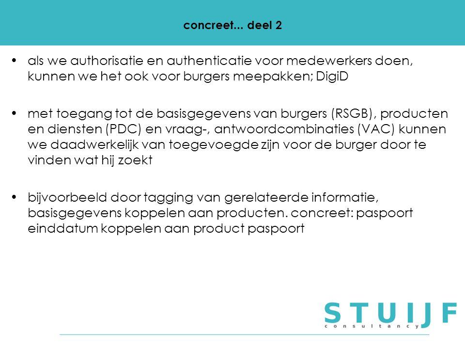 concreet... deel 2 als we authorisatie en authenticatie voor medewerkers doen, kunnen we het ook voor burgers meepakken; DigiD met toegang tot de basi