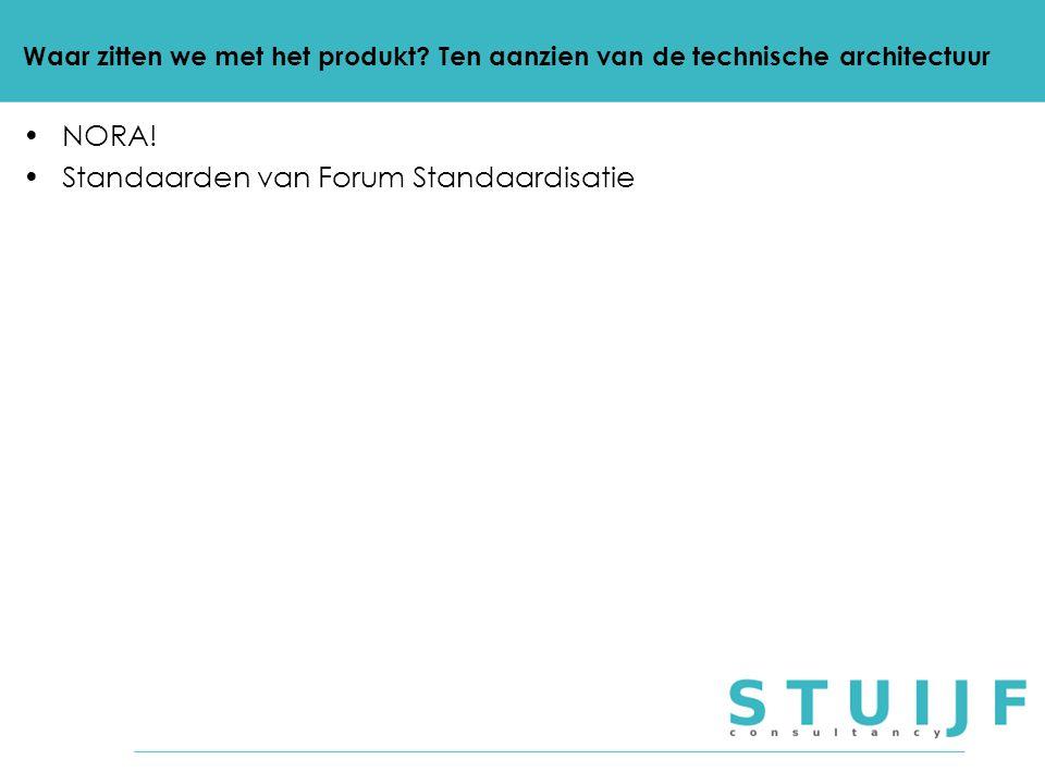 NORA! Standaarden van Forum Standaardisatie Waar zitten we met het produkt? Ten aanzien van de technische architectuur