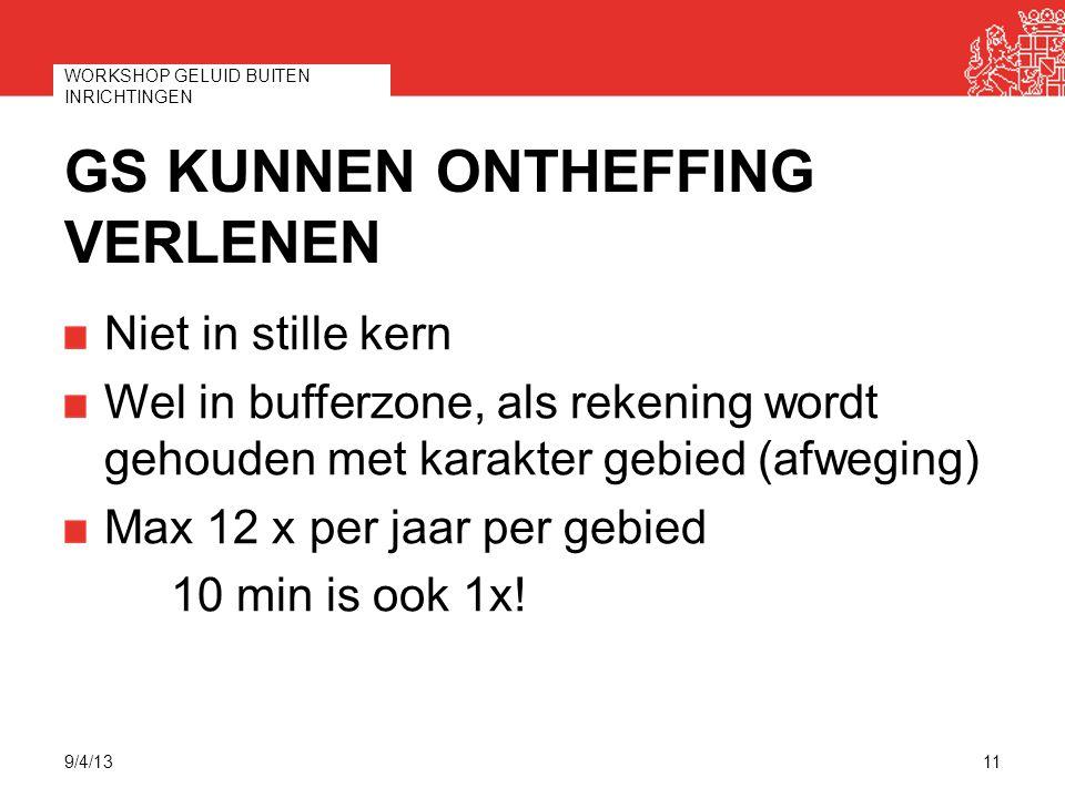 GS KUNNEN ONTHEFFING VERLENEN Niet in stille kern Wel in bufferzone, als rekening wordt gehouden met karakter gebied (afweging) Max 12 x per jaar per
