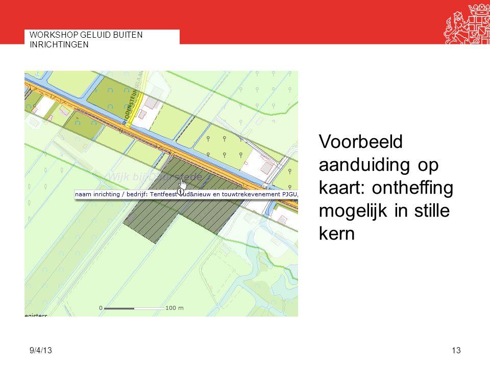 9/4/13 WORKSHOP GELUID BUITEN INRICHTINGEN 13 Voorbeeld aanduiding op kaart: ontheffing mogelijk in stille kern
