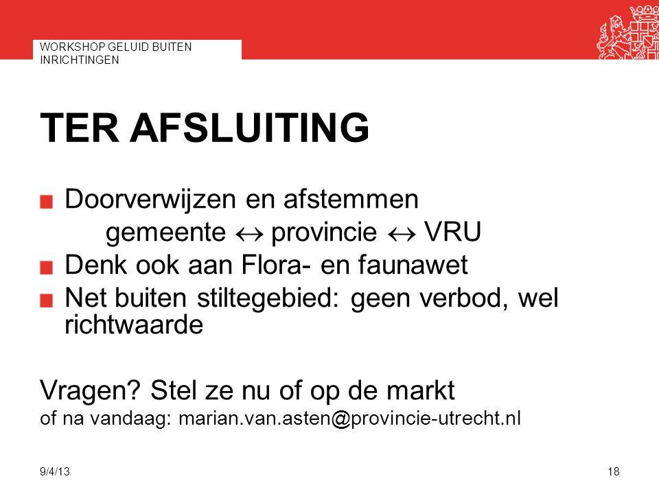 TER AFSLUITING Doorverwijzen en afstemmen gemeente  provincie  VRU Denk ook aan Flora- en faunawet Net buiten stiltegebied: geen verbod, wel richtw