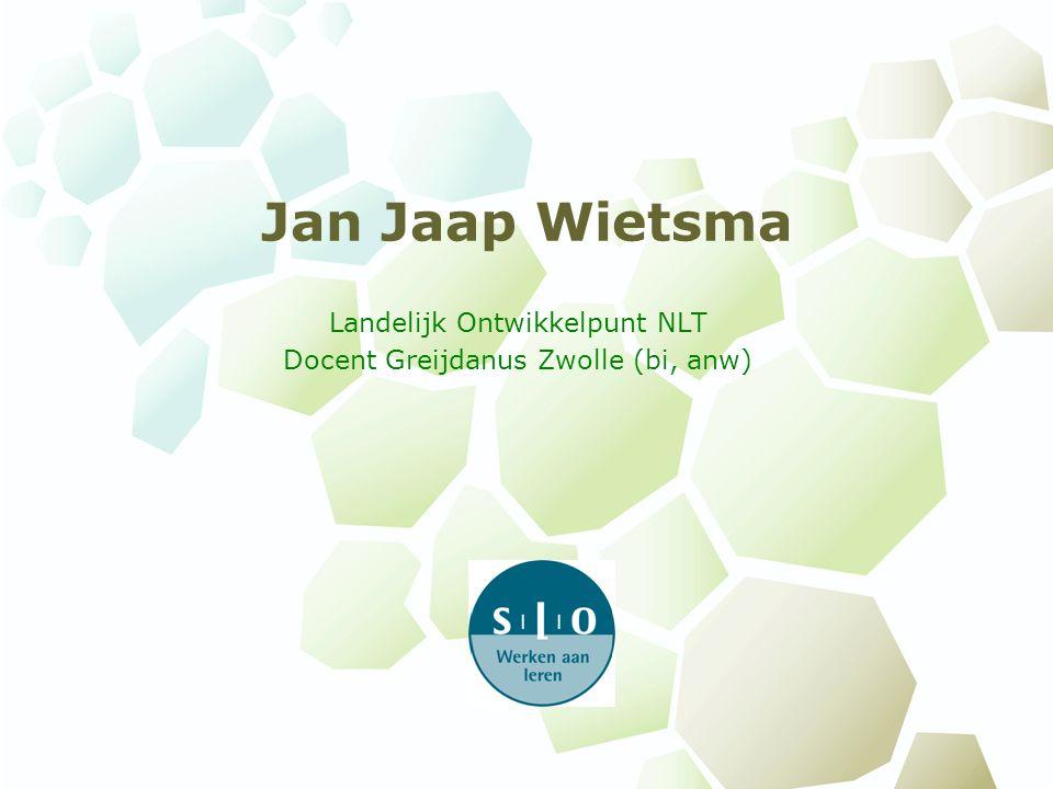 Jan Jaap Wietsma Landelijk Ontwikkelpunt NLT Docent Greijdanus Zwolle (bi, anw)