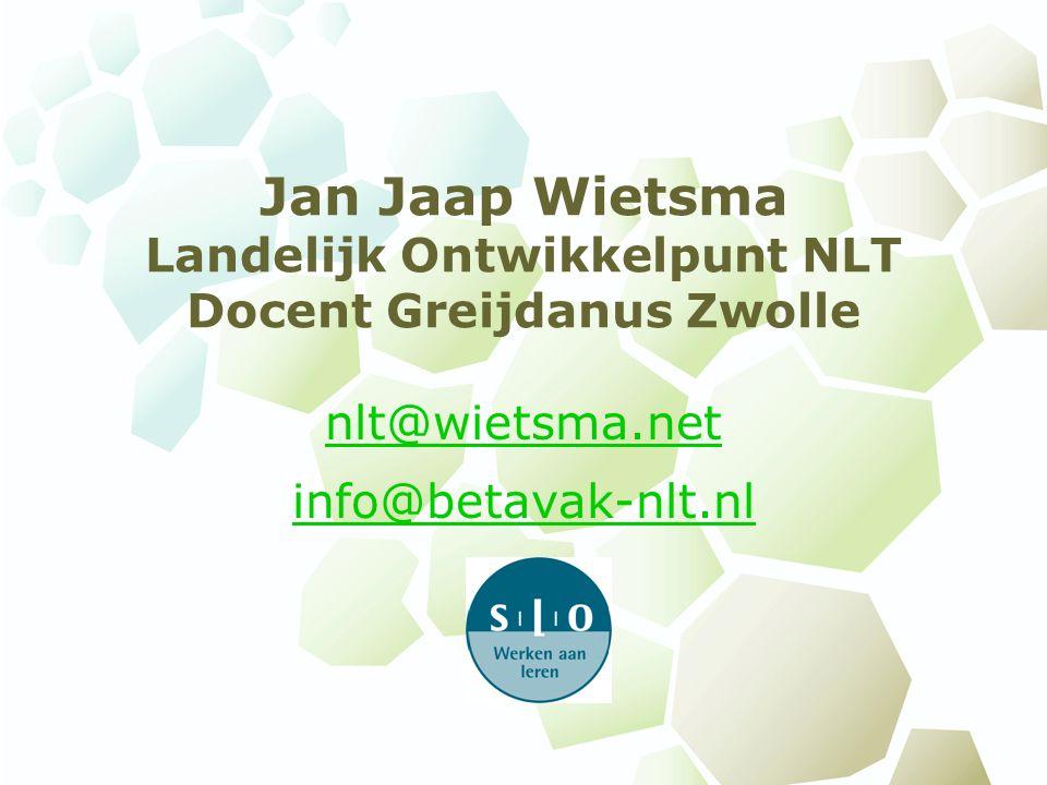 Jan Jaap Wietsma Landelijk Ontwikkelpunt NLT Docent Greijdanus Zwolle nlt@wietsma.net info@betavak-nlt.nl