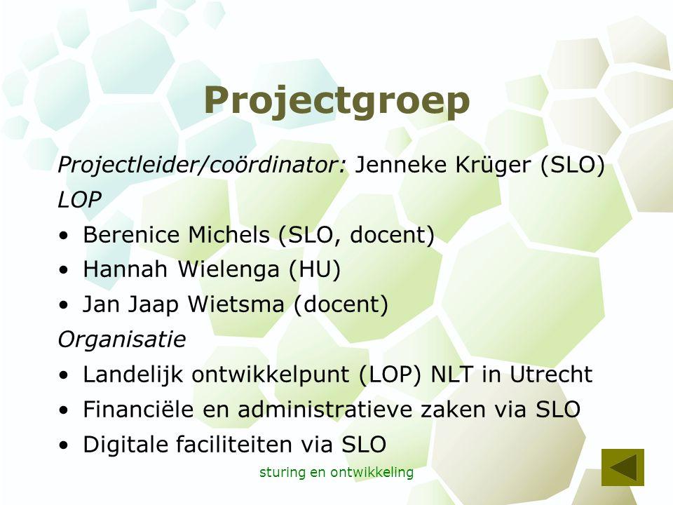 sturing en ontwikkeling Projectgroep Projectleider/coördinator: Jenneke Krüger (SLO) LOP Berenice Michels (SLO, docent) Hannah Wielenga (HU) Jan Jaap