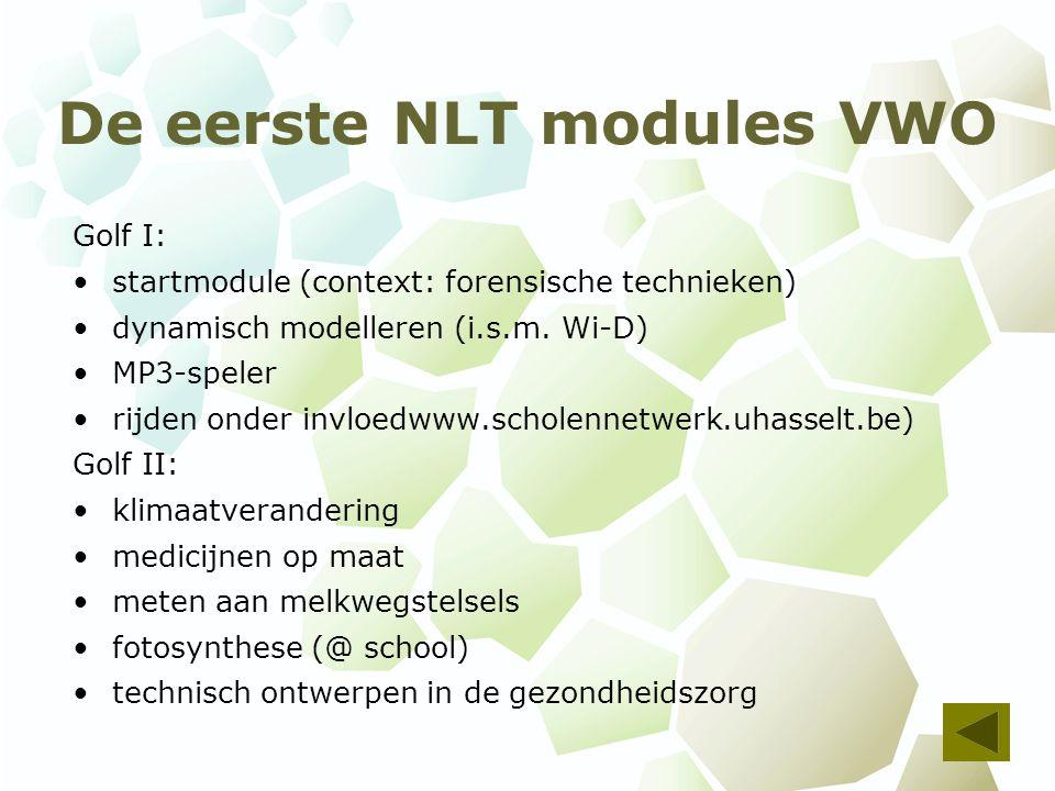 De eerste NLT modules VWO Golf I: startmodule (context: forensische technieken) dynamisch modelleren (i.s.m. Wi-D) MP3-speler rijden onder invloedwww.