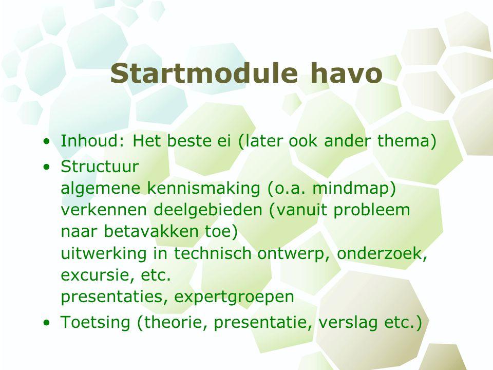 Startmodule havo Inhoud: Het beste ei (later ook ander thema) Structuur algemene kennismaking (o.a. mindmap) verkennen deelgebieden (vanuit probleem n