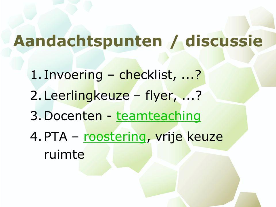 Aandachtspunten / discussie 1.Invoering – checklist,...? 2.Leerlingkeuze – flyer,...? 3.Docenten - teamteachingteamteaching 4.PTA – roostering, vrije