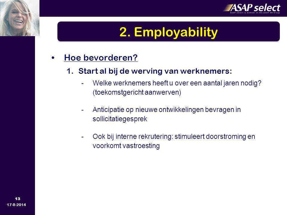 13 17-8-2014 Hoe bevorderen? 1.Start al bij de werving van werknemers: -Welke werknemers heeft u over een aantal jaren nodig? (toekomstgericht aanwerv